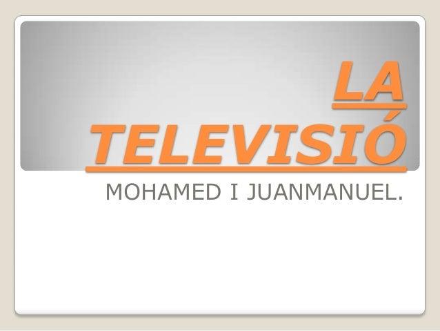 LA TELEVISIÓ MOHAMED I JUANMANUEL.