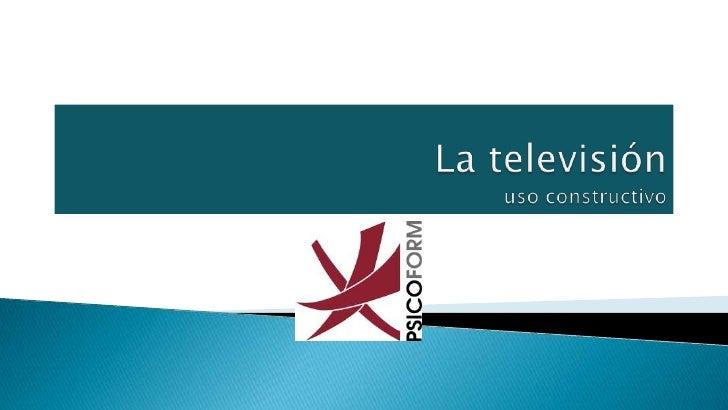 La televisiónuso constructivo<br />