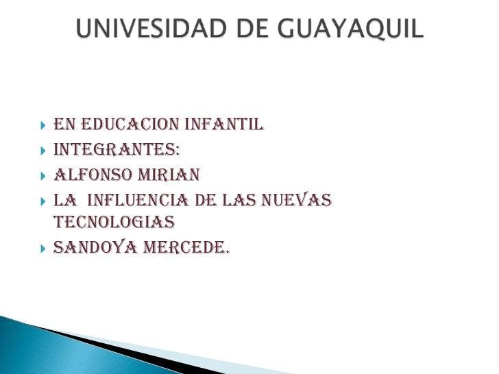   EN EDUCACION INFANTIL   INTEGRANTES:   ALFONSO MIRIAN   LA INFLUENCIA DE LAS NUEVAS    TECNOLOGIAS   SANDOYA MERCE...