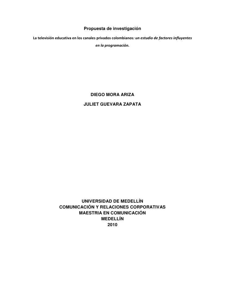 Propuesta de investigación<br />La televisión educativa en los canales privados colombianos: un estudio de factores influy...