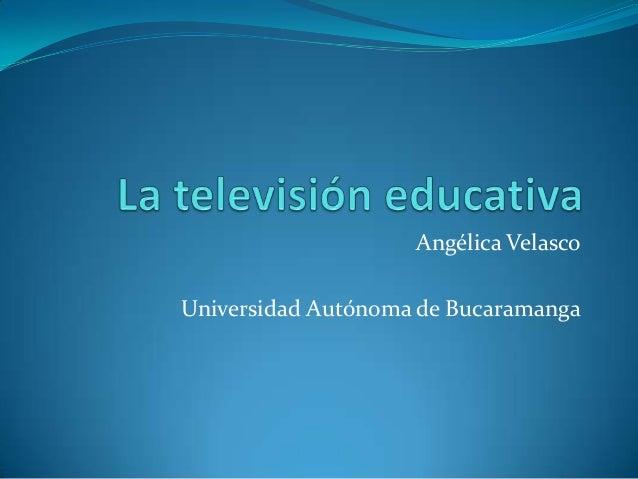 Angélica Velasco Universidad Autónoma de Bucaramanga