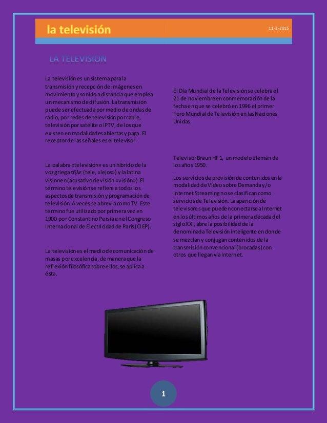 11-2-2015 1 La televisiónesunsistemaparala transmisiónyrecepciónde imágenesen movimientoy sonidoadistanciaque emplea un me...