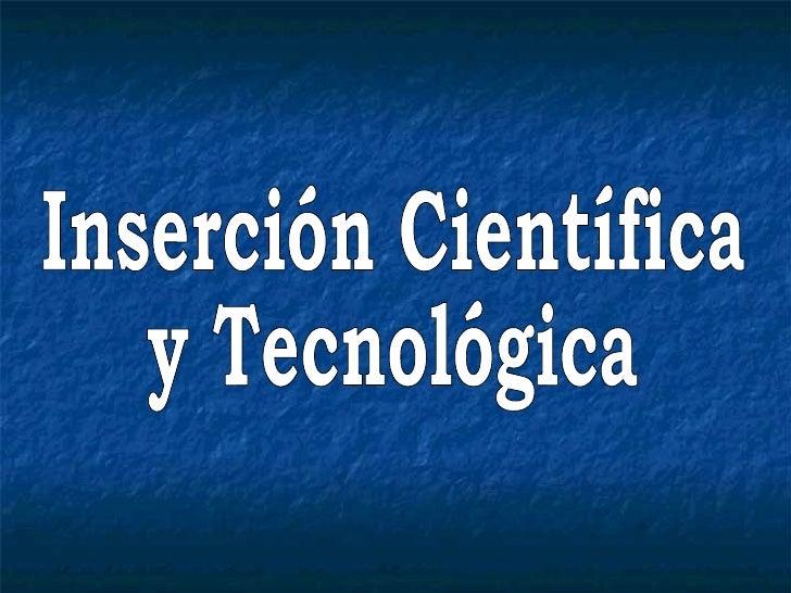 Inserción Científica  y Tecnológica