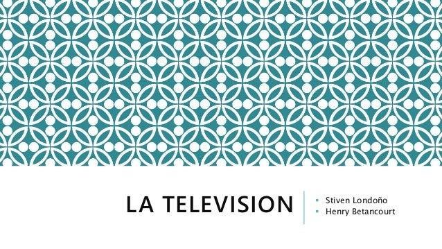 LA TELEVISION  Stiven Londoño  Henry Betancourt