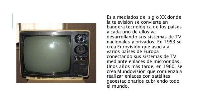 Es a mediados del siglo XX donde la televisión se convierte en bandera tecnológica de los países y cada uno de ellos va de...
