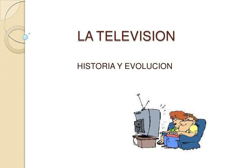 LA TELEVISIONHISTORIA Y EVOLUCION