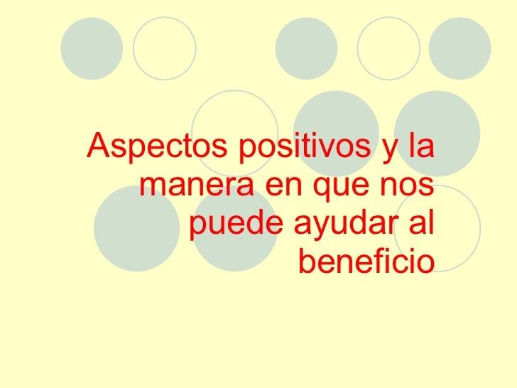 Aspectos positivos y la manera en que nos puede ayudar al beneficio