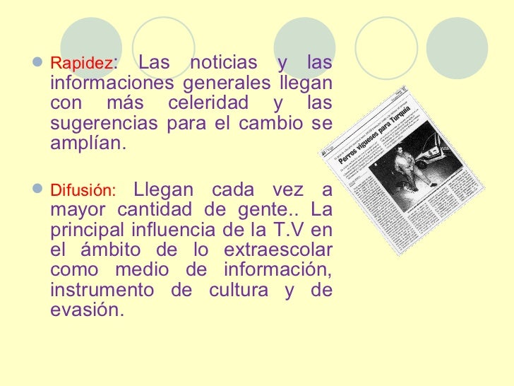 <ul><li>Rapidez : Las noticias y las informaciones generales llegan con más celeridad y las sugerencias para el cambio se ...