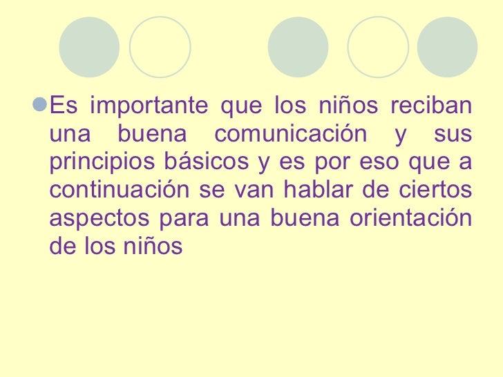 <ul><li>Es importante que los niños reciban una buena comunicación y sus principios básicos y es por eso que a continuació...