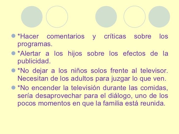 <ul><li>*Hacer comentarios y críticas sobre los programas. </li></ul><ul><li>*Alertar a los hijos sobre los efectos de la ...