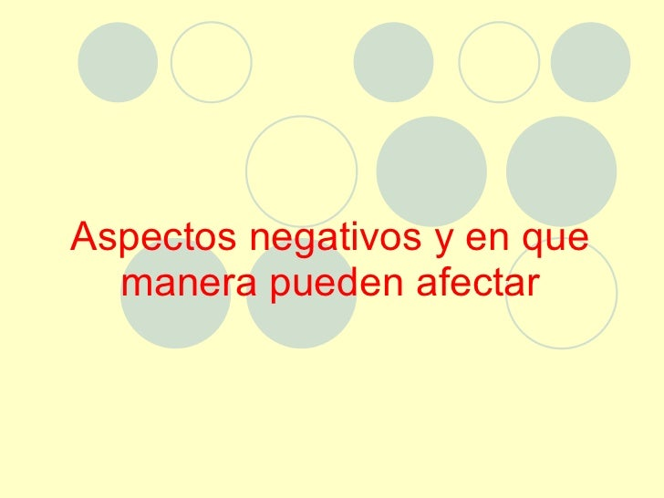 Aspectos negativos y en que manera pueden afectar