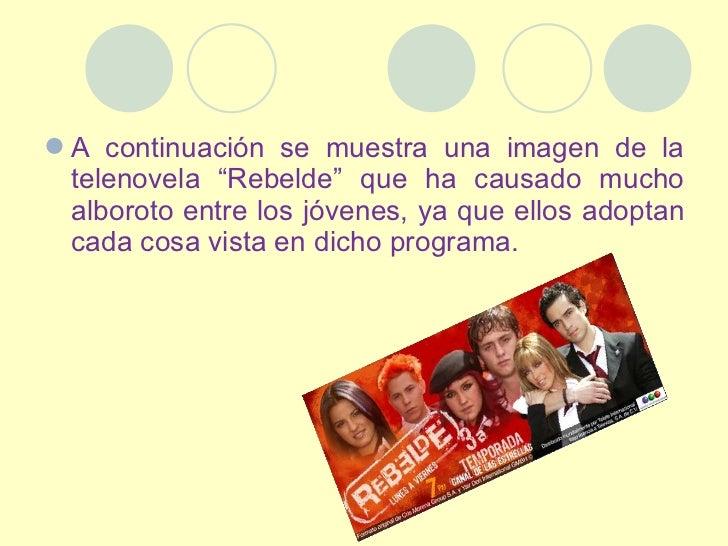 """<ul><li>A continuación se muestra una imagen de la telenovela """"Rebelde"""" que ha causado mucho alboroto entre los jóvenes, y..."""