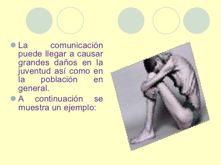 <ul><li>La comunicación puede llegar a causar grandes daños en la juventud así como en la población en general.  </li></ul...