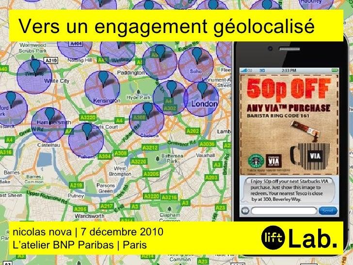 nicolas nova | 7 décembre 2010 L'atelier BNP Paribas | Paris Vers un engagement géolocalisé
