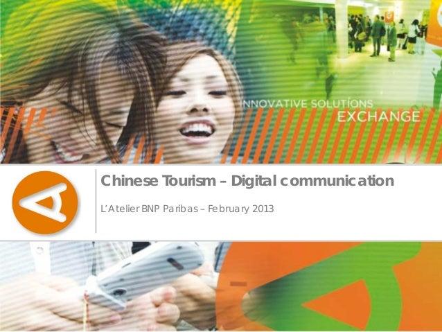Chinese Tourism – Digital communicationL'Atelier BNP Paribas – February 2013