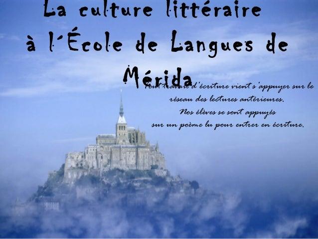 La culture littéraire à l´École de Langues de MéridaTout travail d'écriture vient s'appuyer sur le réseau des lectures ant...