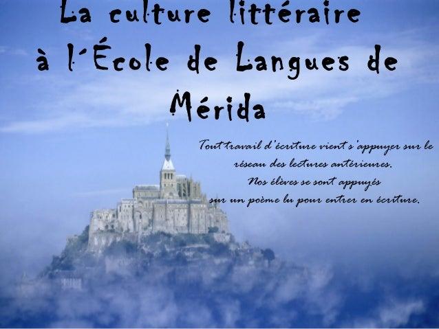 La culture littéraire à l´École de Langues de Mérida Tout travail d'écriture vient s'appuyer sur le réseau des lectures an...