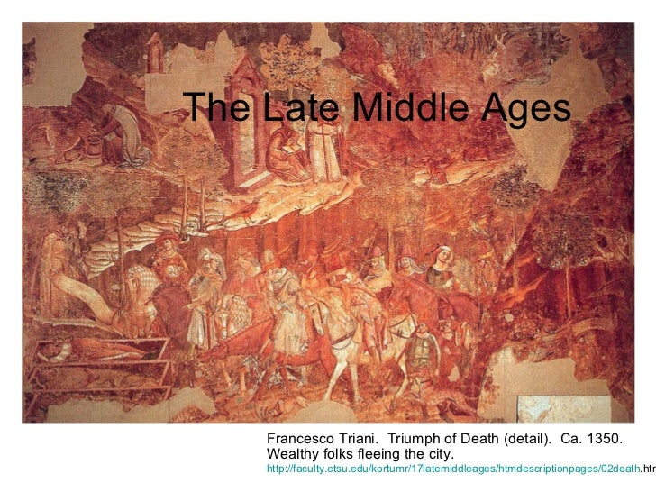 The Late Middle Ages Francesco Triani.  Triumph of Death (detail).  Ca. 1350. Wealthy folks fleeing the city. http://facul...
