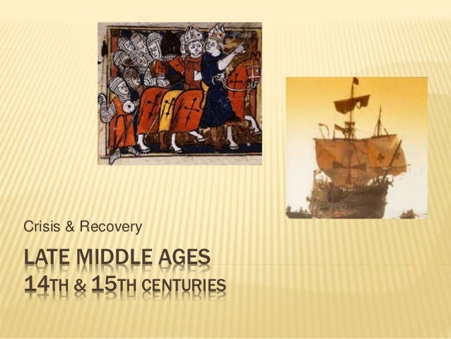 LATE MIDDLE AGES 14TH & 15TH CENTURIES Crisis & Recovery
