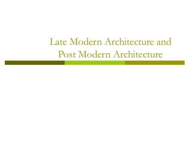 Late Modern Architecture and Post Modern Architecture