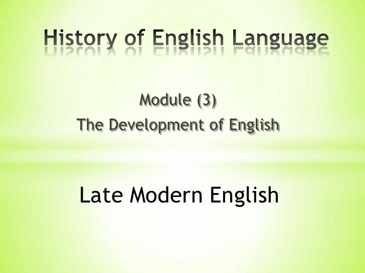 Module (3)The Development of EnglishLate Modern English
