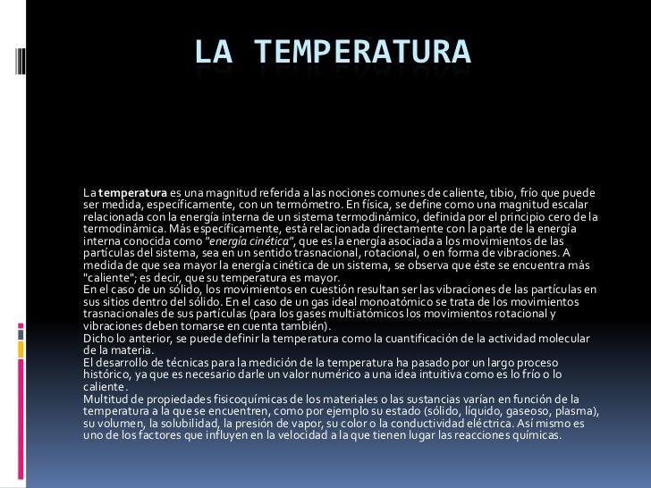 LA TEMPERATURALa temperatura es una magnitud referida a las nociones comunes de caliente, tibio, frío que puedeser medida,...
