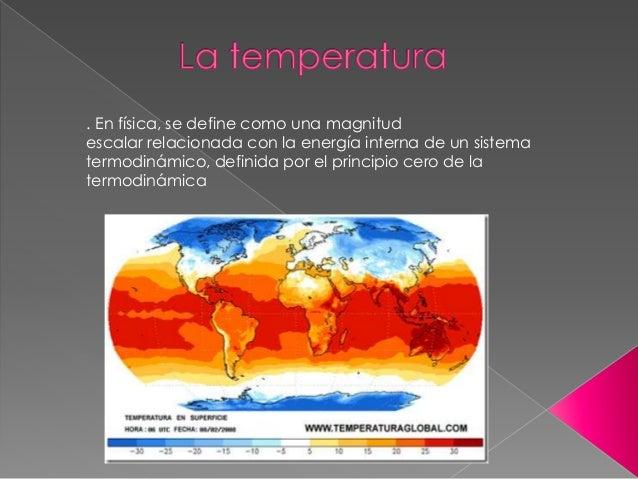 . En física, se define como una magnitud escalar relacionada con la energía interna de un sistema termodinámico, definida ...