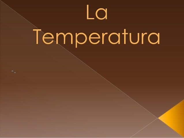 La temperatura es una medida Utilizada por la física y la química, queexpresa el nivel de agitación que poseen los átomos ...