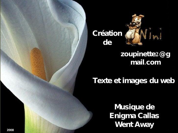 Création de [email_address] Texte et images du web Musique de Enigma Callas Went Away 2008