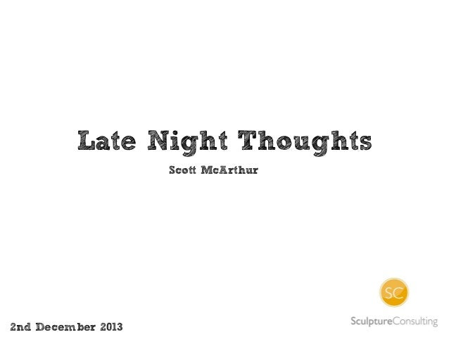 Late Night Thoughts Scott McArthur  2nd December 2013