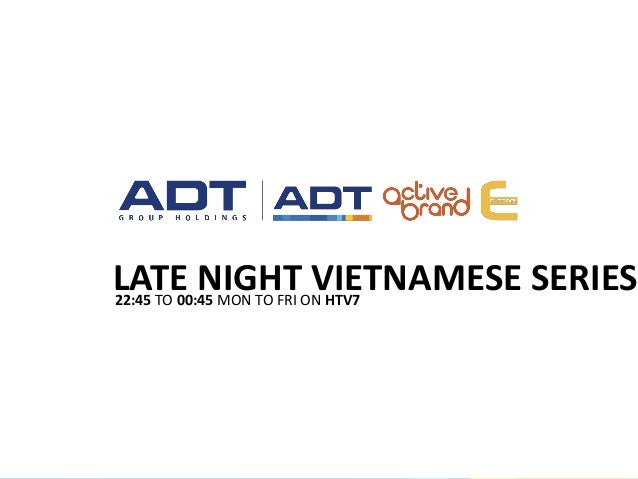 LATE NIGHT VIETNAMESE SERIES22:45 TO 00:45 MON TO FRI ON HTV7