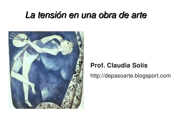 Latensiónenunaobradearte                           Prof.ClaudiaSolís                       http://depasoarte.blogs...