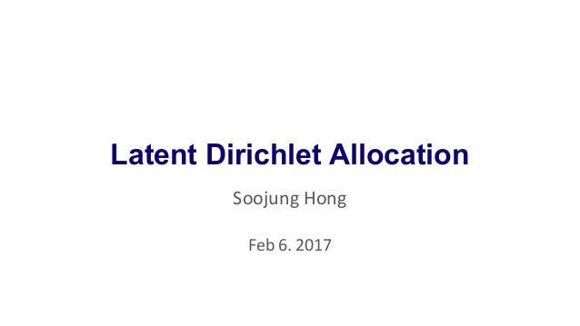 Latent Dirichlet Allocation Soojung Hong Feb 6. 2017