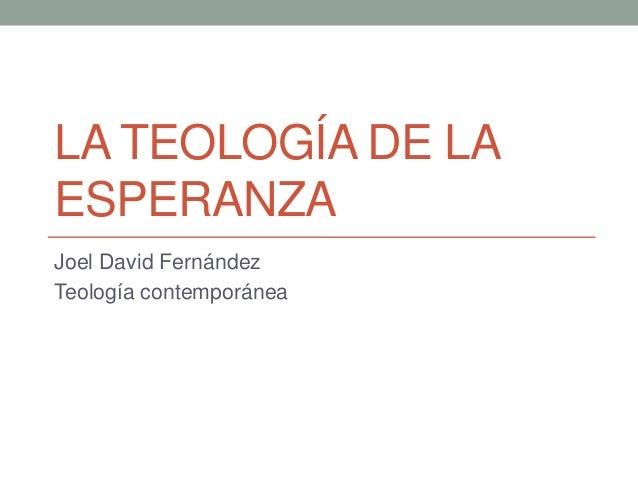 LA TEOLOGÍA DE LAESPERANZAJoel David FernándezTeología contemporánea