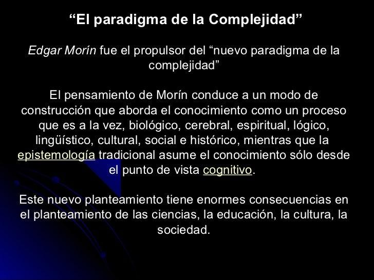 """""""El paradigma de la Complejidad"""" Edgar Morín fue el propulsor del """"nuevo paradigma de la                       complejidad..."""
