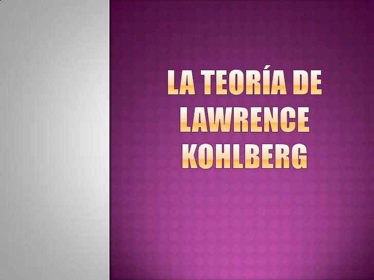 Kohlberg comparte conPiaget la creencia en que lamoral se desarrolla en cadaindividuo pasando por unaserie de fases o etap...