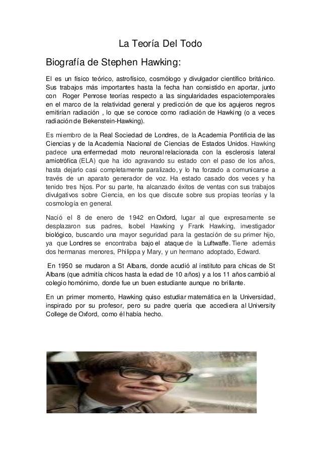 La Teoría Del Todo Biografía de Stephen Hawking: El es un físico teórico, astrofísico, cosmólogo y divulgador científico b...