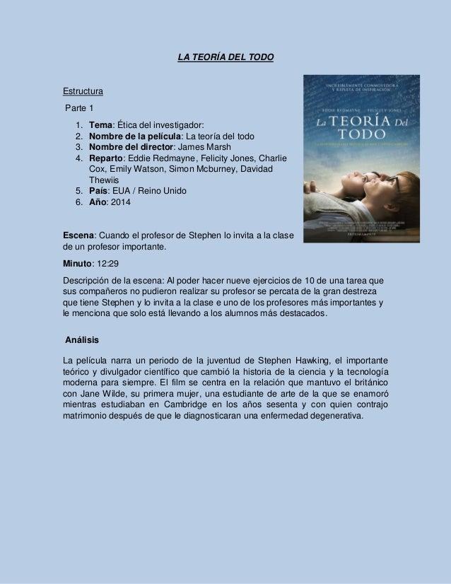 LA TEORÍA DEL TODO Estructura Parte 1 1. Tema: Ética del investigador: 2. Nombre de la película: La teoría del todo 3. Nom...