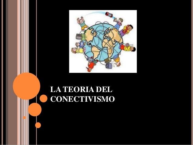 LA TEORIA DEL CONECTIVISMO