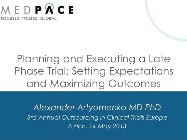 FOCUSED. TRUSTED. GLOBAL.Planning and Executing a LatePhase Trial: Setting Expectationsand Maximizing OutcomesAlexander Ar...