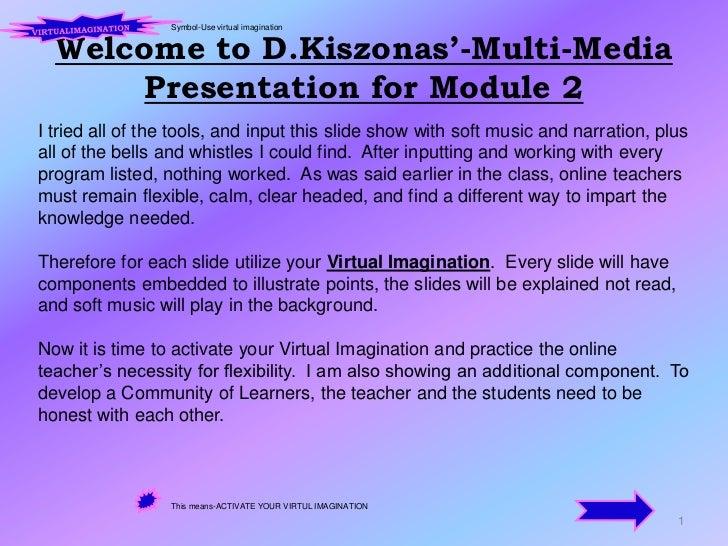 Welcome to D.Kiszonas'-Multi-Media Presentation for Module 2<br />1<br />Symbol-Use virtual imagination<br />VIRTUALIMAGIN...