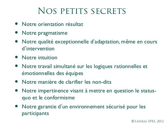 © Lateral SPRL, 2012Nos petits secrets• Notre orientation résultat• Notre pragmatisme• Notre qualité exceptionnelle d'adap...