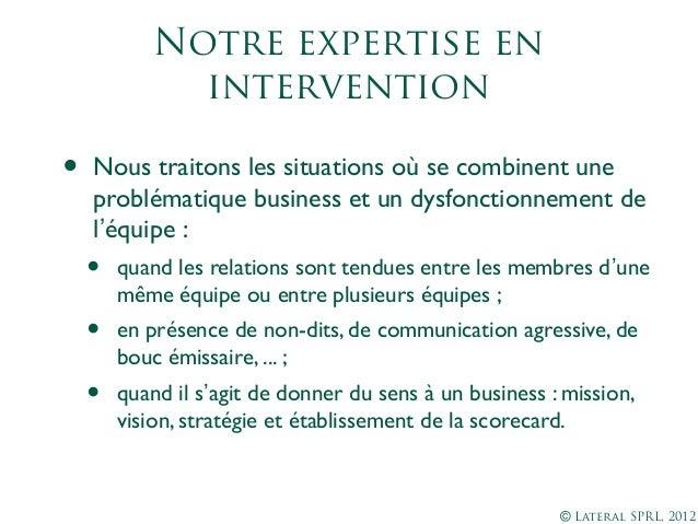 © Lateral SPRL, 2012Notre expertise enintervention• Nous traitons les situations où se combinent uneproblématique business...