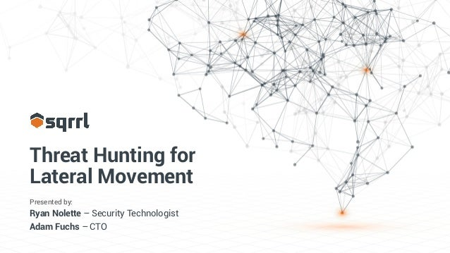 Threat Hunting for Lateral Movement Presented by: Ryan Nolette – Security Technologist Adam Fuchs – CTO