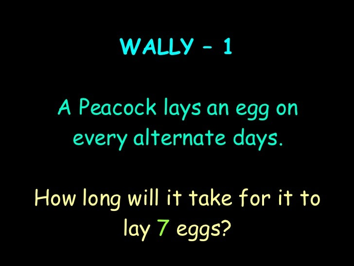 WALLY – 1 A Peacock lays an egg on every alternate days. How long will it take for it to lay  7  eggs?