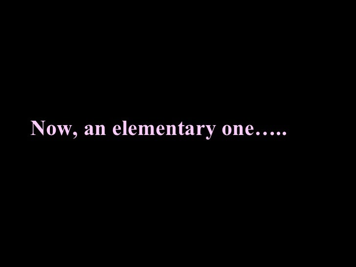 Now, an elementary one…..