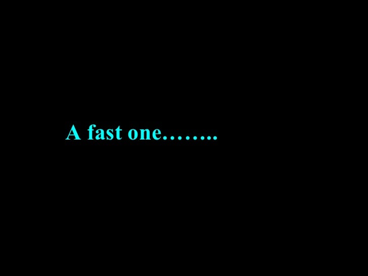 A fast one……..