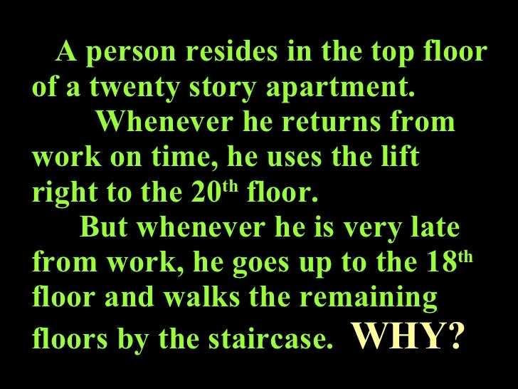 A person resides in the top floor of a twenty story apartment.   Whenever he returns from work on time, he uses the lift r...