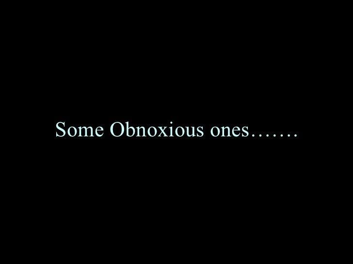 Some Obnoxious ones…….