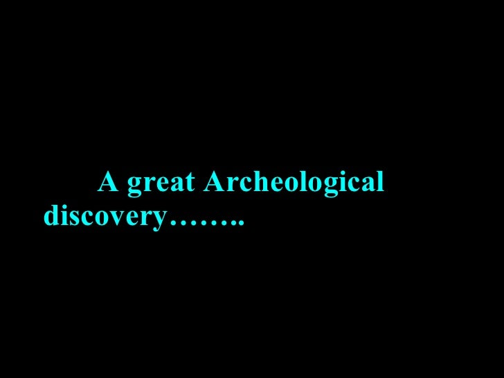 A great Archeological discovery……..